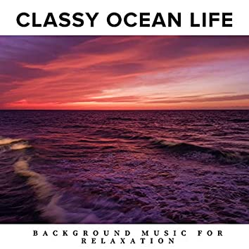 Classy Ocean Life - Background Music for Relaxation
