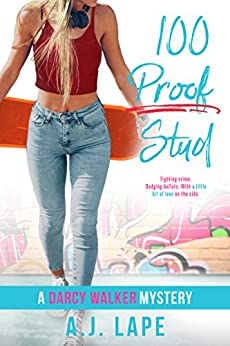 100 Proof Stud: A YA Mystery Thriller (Darcy Walker High School Mystery Series Book 3) by [A. J. Lape]