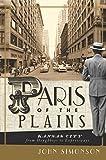 Paris of the Plains: Kansas City from Doughboys to Expressways (English Edition)