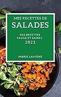 Mes Recettes de Salades 2021 (My Salad Recipes 2021 French Edition): Des Recettes Facile Et Saines
