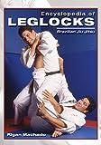 Encyclopedia of Leglocks: Brazilian Jiu Jitsu: 00 (Encyclopedia of Brazilian Jiu-Jitsu)