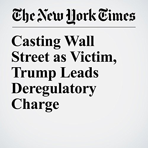 Casting Wall Street as Victim, Trump Leads Deregulatory Charge copertina