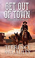 Get Out of Town (A Sheriff Aaron Mackey Western Book 3)
