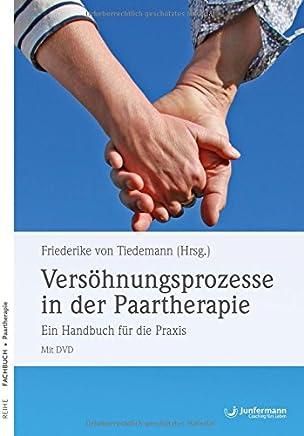 Versöhnungsprozesse in der Paartherapie Ein Handbuch für die Praxis it DVD by Friederike von Tiedemann,Andreas Möhrle,Guy Bodenmann,Martin Kopf