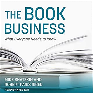 The Book Business     What Everyone Needs to Know              Written by:                                                                                                                                 Mike Shatzkin,                                                                                        Robert Paris Riger                               Narrated by:                                                                                                                                 Kyle Tait                      Length: 5 hrs and 1 min     1 rating     Overall 4.0
