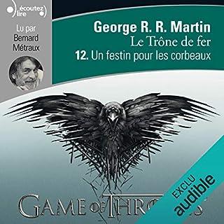 Un festin pour les corbeaux     Le Trône de fer 12              De :                                                                                                                                 George R. R. Martin                               Lu par :                                                                                                                                 Bernard Métraux                      Durée : 14 h     Pas de notations     Global 0,0