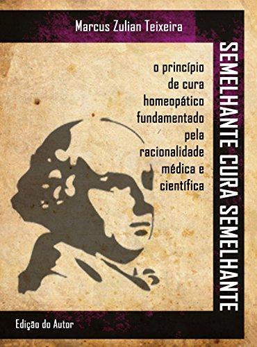 Semelhante cura semelhante: O princípio de cura homeopático fundamentado pela racionalidade médica e científica (Portuguese Edition)