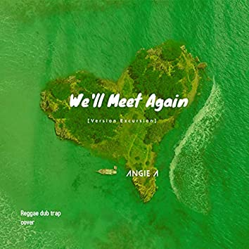 We'll Meet Again (Version Excursion) [Reggae Dub Trap Cover]