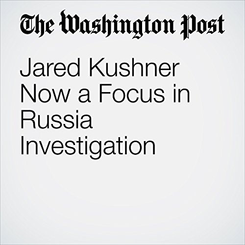 Jared Kushner Now a Focus in Russia Investigation copertina