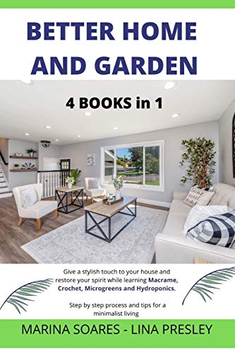 BETTER HOME AND GARDEN: Give a stylish touch to your house and restore your spirit while learning Macrame, Crochet, Microgreens and Hydroponics. Step by step process and tips for a minimalist living