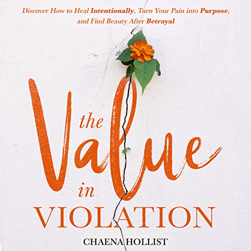 The Value in Violation: Discover How to Heal Intentionally, Turn Your Pain into Purpose, and Find Beauty After Betrayal audiobook cover art