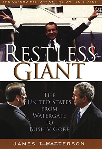 Restless Giant: The United States from Watergate to Bush v. Gore (THE OXFORD HISTORY OF THE UNITED STATES, Band 11)