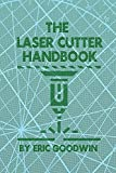The Laser Cutter Handbook: A guide to machine set up, operatiion, servicing and maintenance.