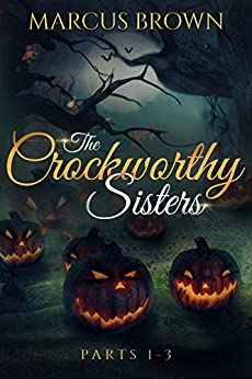 The Crockworthy Sisters - Parts 1-3 by [Marcus Brown]