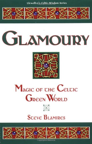 Glamoury: Magic of the Celtic Green World (Llewellyn's Celtic Wisdom Series)