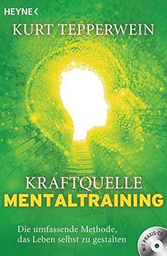 Kraftquelle Mentaltraining (inkl. CD): Die umfassende Methode, das Leben selbst zu gestalten