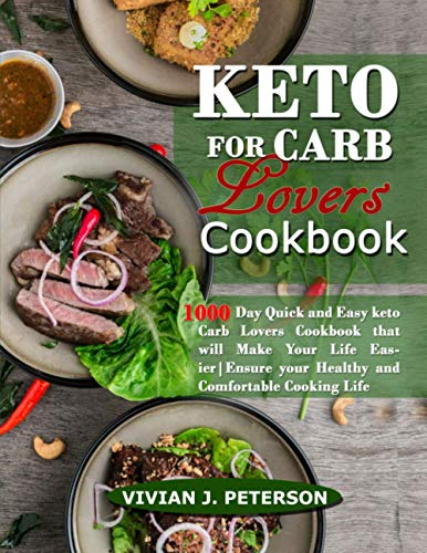 KETO FOR CARB LOVERS COOKBOOK: 1000 DAY QUICK AND EASY KETO CARB LOVERS COOKBOOK THAT WILL MAKE YOUR LIFE EASIER. ENSURE YOUR HEALTHY AND COMFORTABLE COOKING LIFE