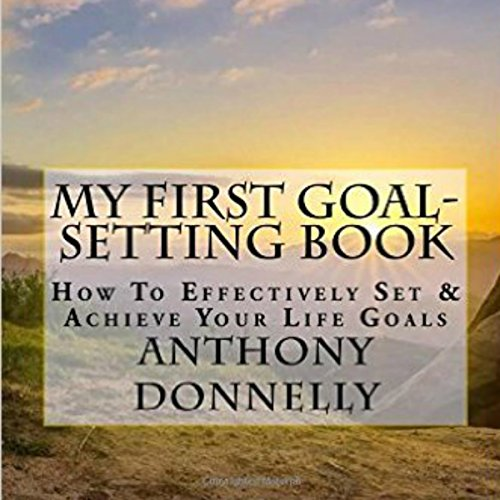 My First Goal-Setting Book: How to Effectively Set & Achieve Your Life Goals audiobook cover art
