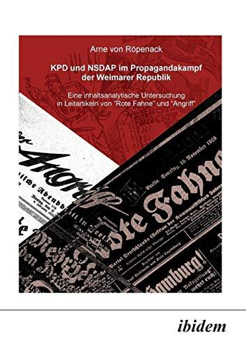 KPD und NSDAP im Propagandakampf der Weimarer Republik. Eine inhaltsanalytische Untersuchung in Leitartikeln von
