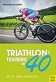Triathlon: Training ab 40: Mittel- und Langdistanz - Hermann Aschwer
