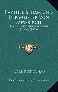 Barthel Beham Und Der Meister Von Messkirch: Eine Kunstgeschichtliche Studie (1893)