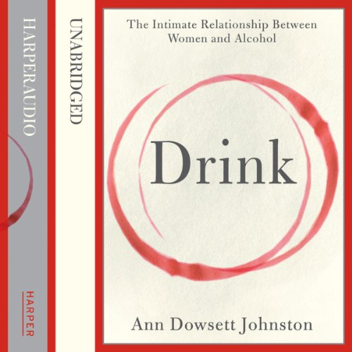 Drink: The Intimate Relationship Between Women and Alcohol cover art