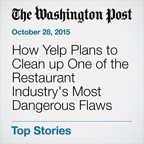 How Yelp Plans to Clean up One of the Restaurant Industry's Most Dangerous Flaws cover art