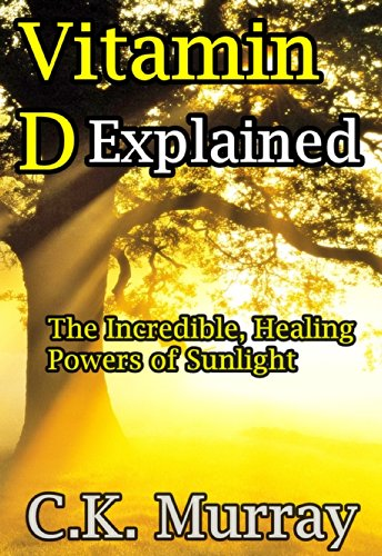 Vitamin D Explained - The Incredible, Healing Powers of Sunlight (English Edition)