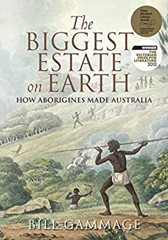 The Biggest Estate on Earth: How Aborigines made Australia by [Bill Gammage]