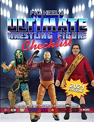 Fig Heel's Ultimate Wrestling Figure Checklist: 2021 Edition