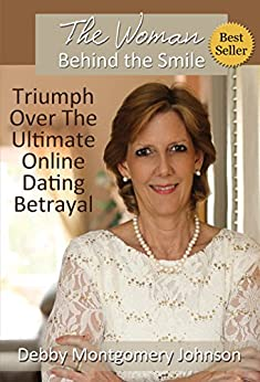 The Woman Behind the Smile: Triumph Over the Ultimate Online Dating Betrayal by [Debby Montgomery Johnson]