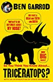 So You Think You Know About Triceratops? (So You Think You Know About... Dinosaurs?)