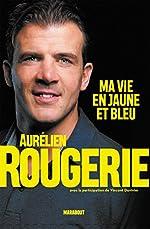 Aurélien Rougerie - Ma vie en jaune et bleu d'Aurélien Rougerie