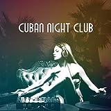 Cuban Night Club: Hot Cuban Rhythms, Dance Party, Latin House & Brasil, Latin Hits 2018, Club Edition, Greatest Classic of Columbia
