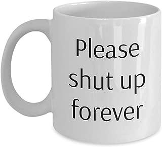 Funny Mug - Please Shut Up Forever - Coffee Mug Funny by Phrasett
