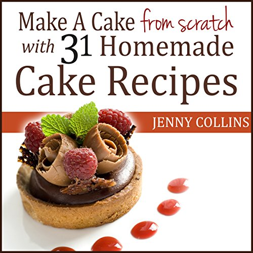 Make a Cake from Scratch with 31 Homemade Cake Recipes! cover art
