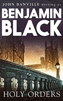 Holy Orders: Quirke 6: Quirke Mysteries Book 6 by [Benjamin Black]