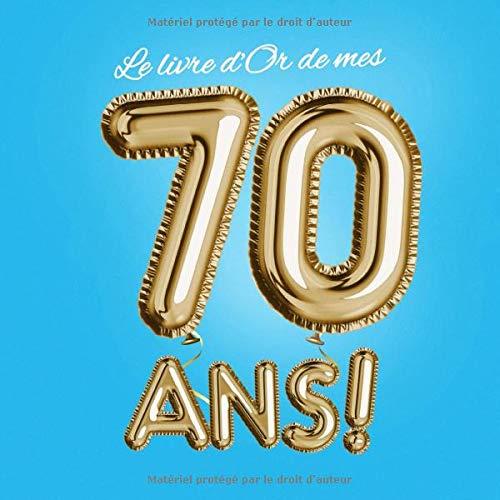 Le livre d'Or de mes 70 ans: Décoration pour le 70ème anniversaire - 70 ans - Déco & Cadeaux pour homme ou femme - Édition Party Or...