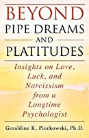 Beyond Pipe Dreams and Platitudes: Insights on Love, Luck, and Narcissism from a Longtime Psychologist