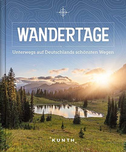 Wandertage: Unterwegs auf Deutschlands schönsten Wegen (KUNTH Bildbände/Illustrierte Bücher)