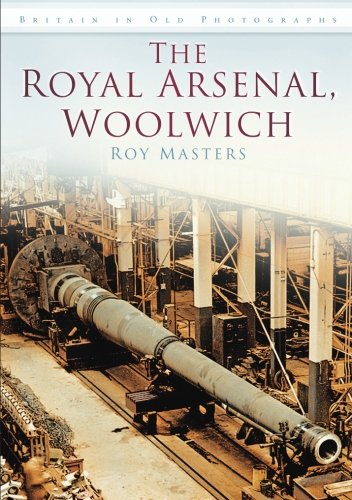 The Royal Arsenal, Woolwich (Britain in Old Photographs)