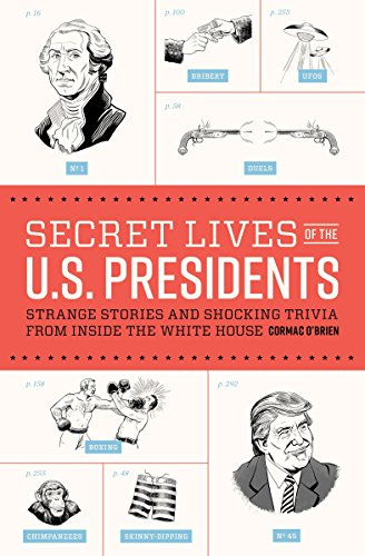 Compare Textbook Prices for Secret Lives of the U.S. Presidents: Strange Stories and Shocking Trivia from Inside the White House Illustrated Edition ISBN 9781594749353 by O'Brien, Cormac