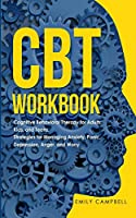 CBT Workbook: Cognitive Behavioral Therapy for Adults, Kids, and Teens. Strategies for Managing Anxiety, Panic, Depression, Anger, and Worry