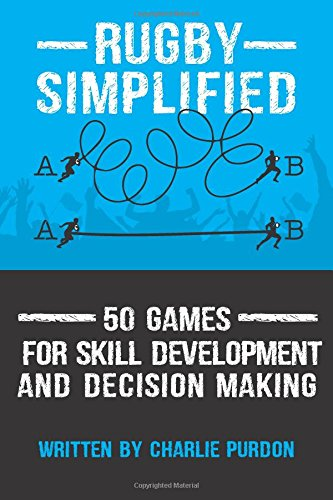 Rugby Simplified: 50 Games for Skill Development and Decision Making (Volume 2)