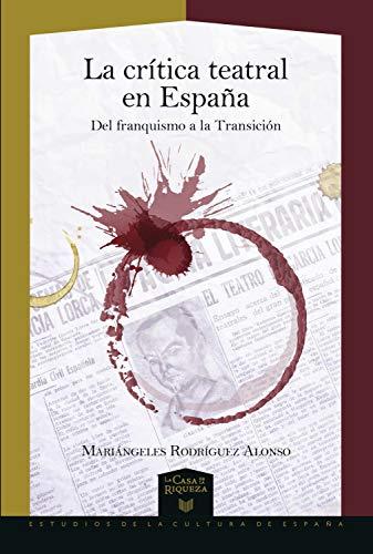 La crítica teatral en España: Del franquismo a la Transición (La Casa de la Riqueza. Estudios de la Cultura de España nº 36)