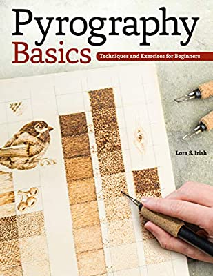 Pyrography Basics: Techniques and Exercises for Beginners (Fox Chapel Publishing) Skill-Building Step-by-Step Instructions & Patterns for Wood Burning with Texture & Layering Advice from Lora Irish