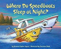 Where Do Speedboats Sleep at Night? (Where Do...Series) by [Brianna Caplan Sayres, Christian Slade]
