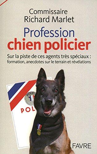 Profession chien policier - Sur la piste de ces agents spéciaux : formation, anecdotes sur le