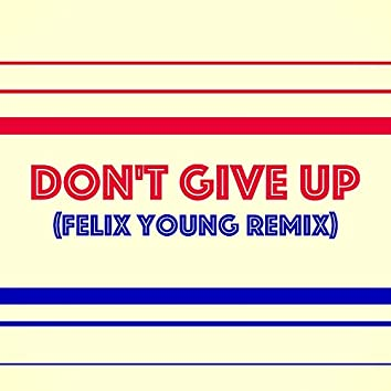 Don't Give Up (Felix Young Remix)