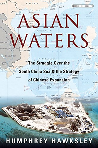 Asian Waters: The Struggle Over the South China Sea and the Strategy of Chinese Expansion by [Humphrey Hawksley]